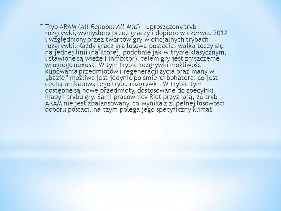 * Tryb ARAM (All Random All Mid) – uproszczony tryb rozgrywki, wymyślony przez graczy i dopiero w czerwcu 2012 uwzględniony przez twórców gry w oficja