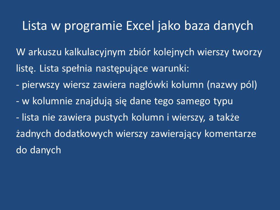Lista w programie Excel jako baza danych W arkuszu kalkulacyjnym zbiór kolejnych wierszy tworzy listę.