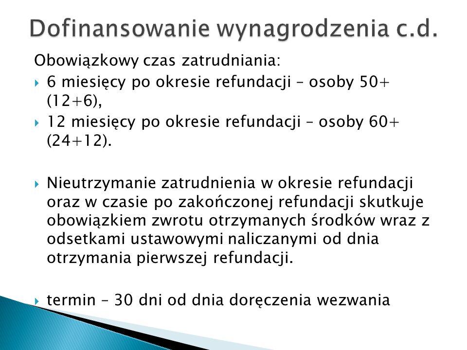 Obowiązkowy czas zatrudniania:  6 miesięcy po okresie refundacji – osoby 50+ (12+6),  12 miesięcy po okresie refundacji – osoby 60+ (24+12).  Nieut