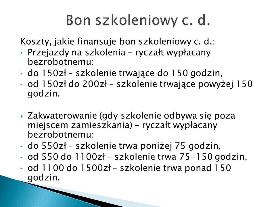 Koszty, jakie finansuje bon szkoleniowy c. d.:  Przejazdy na szkolenia – ryczałt wypłacany bezrobotnemu: do 150zł – szkolenie trwające do 150 godzin,