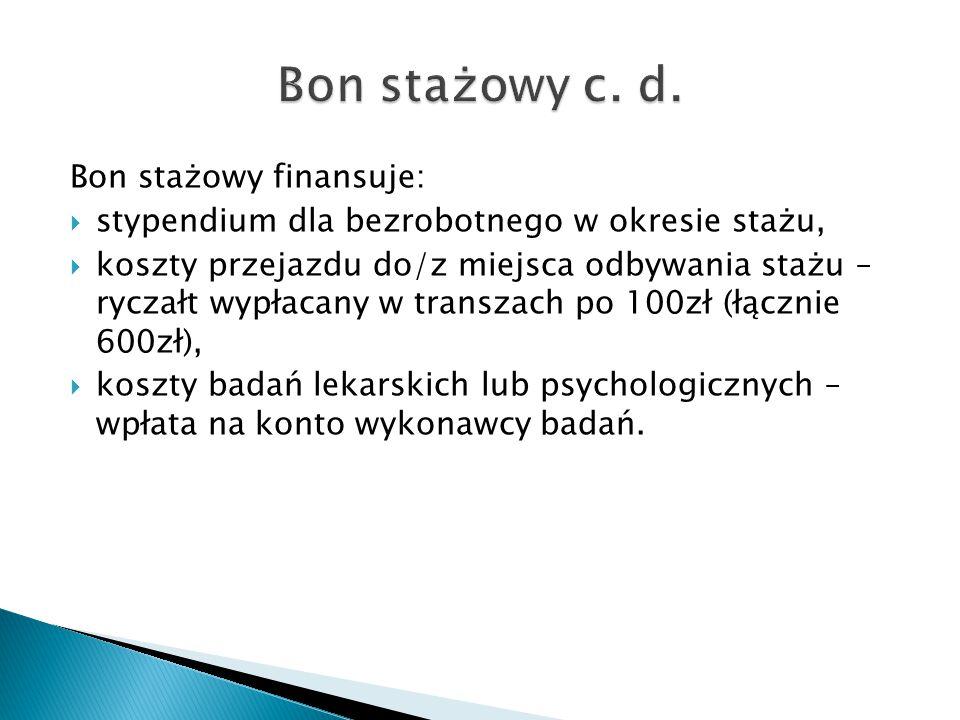 Bon stażowy finansuje:  stypendium dla bezrobotnego w okresie stażu,  koszty przejazdu do/z miejsca odbywania stażu – ryczałt wypłacany w transzach