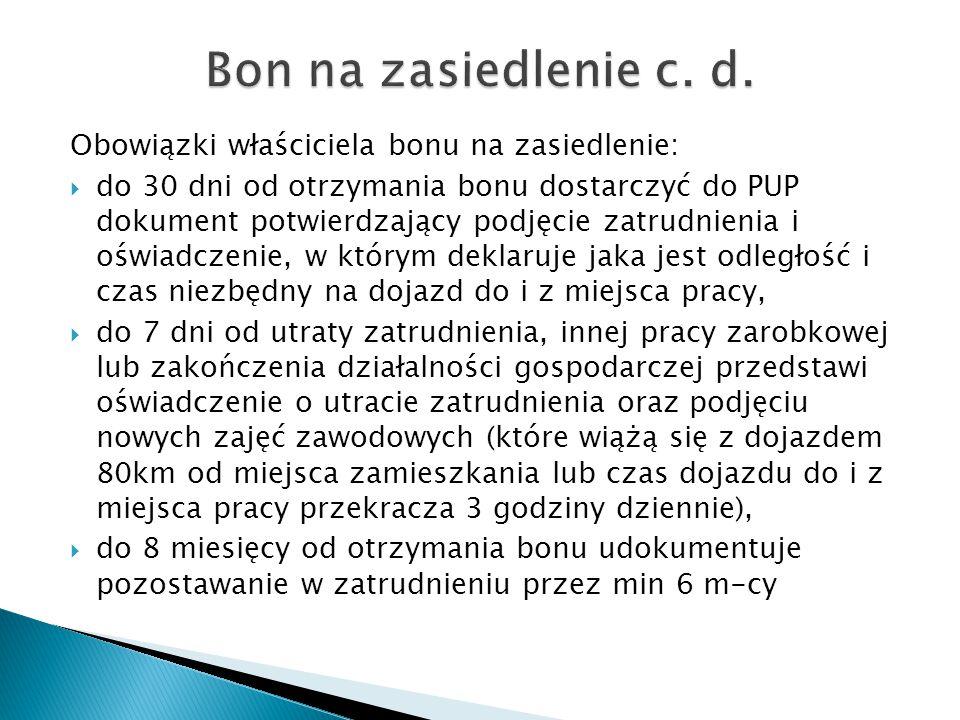 Obowiązki właściciela bonu na zasiedlenie:  do 30 dni od otrzymania bonu dostarczyć do PUP dokument potwierdzający podjęcie zatrudnienia i oświadczen