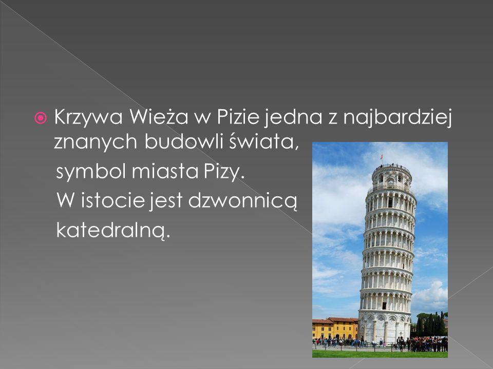  Krzywa Wieża w Pizie jedna z najbardziej znanych budowli świata, symbol miasta Pizy. W istocie jest dzwonnicą katedralną.