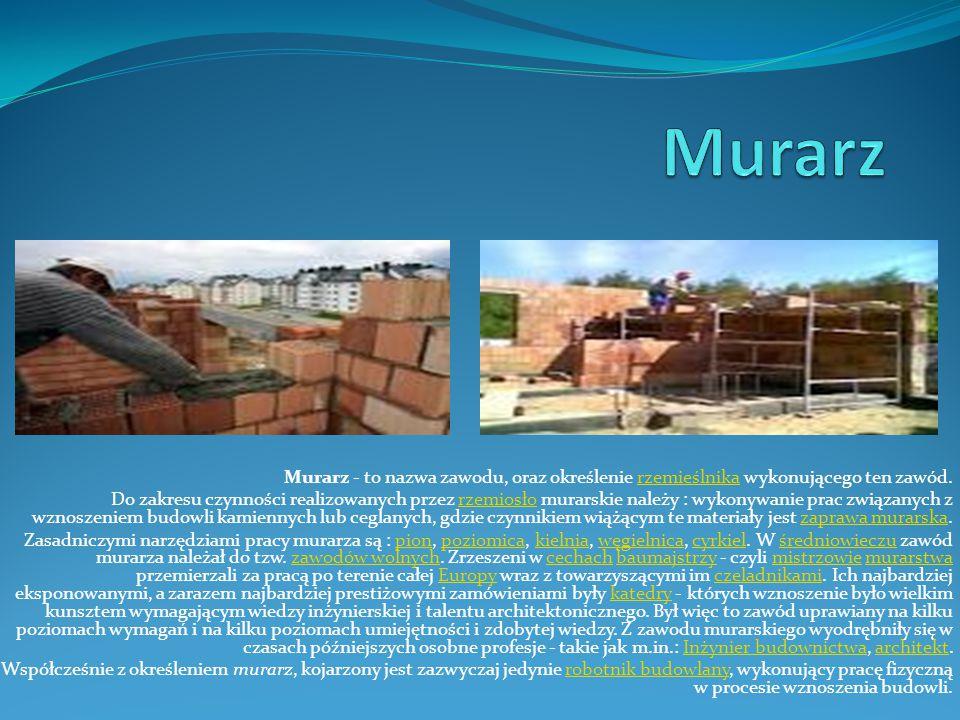 Murarz - to nazwa zawodu, oraz określenie rzemieślnika wykonującego ten zawód.rzemieślnika Do zakresu czynności realizowanych przez rzemiosło murarski