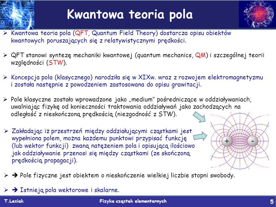  Zakładając iż przestrzeń między oddziałującymi cząstkami jest wypełniona polem, można każdemu punktowi przypisać funkcję (lub wektor funkcji) zwaną natężeniem pola i opisującą ilościowo jak oddziaływanie przenosi się między cząstkami (ze skończoną prędkością propagacji).