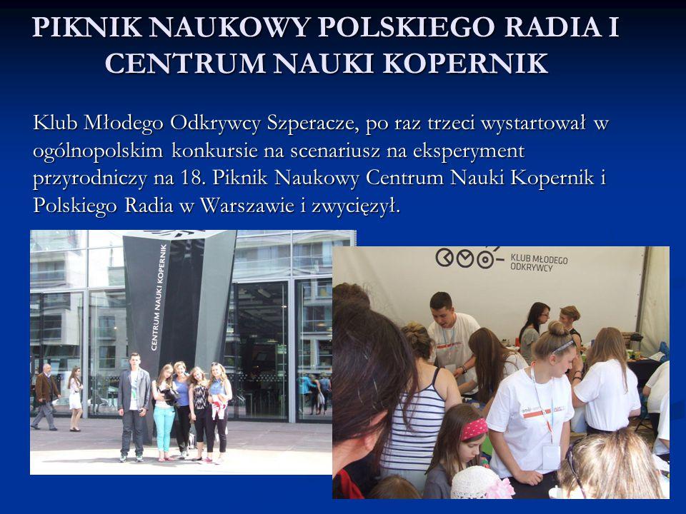 PIKNIK NAUKOWY POLSKIEGO RADIA I CENTRUM NAUKI KOPERNIK Klub Młodego Odkrywcy Szperacze, po raz trzeci wystartował w ogólnopolskim konkursie na scenar