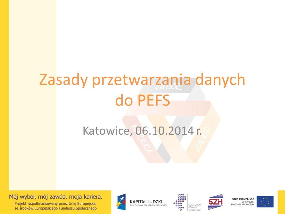 Zasady przetwarzania danych do PEFS Katowice, 06.10.2014 r.