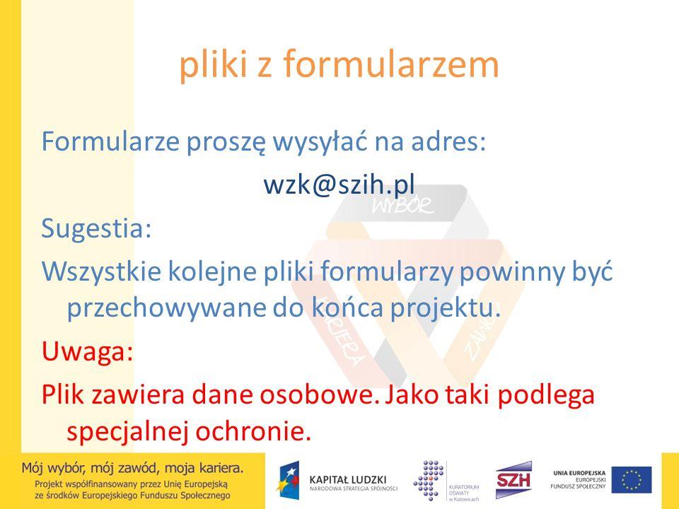 pliki z formularzem Formularze proszę wysyłać na adres: wzk@szih.pl Sugestia: Wszystkie kolejne pliki formularzy powinny być przechowywane do końca pr