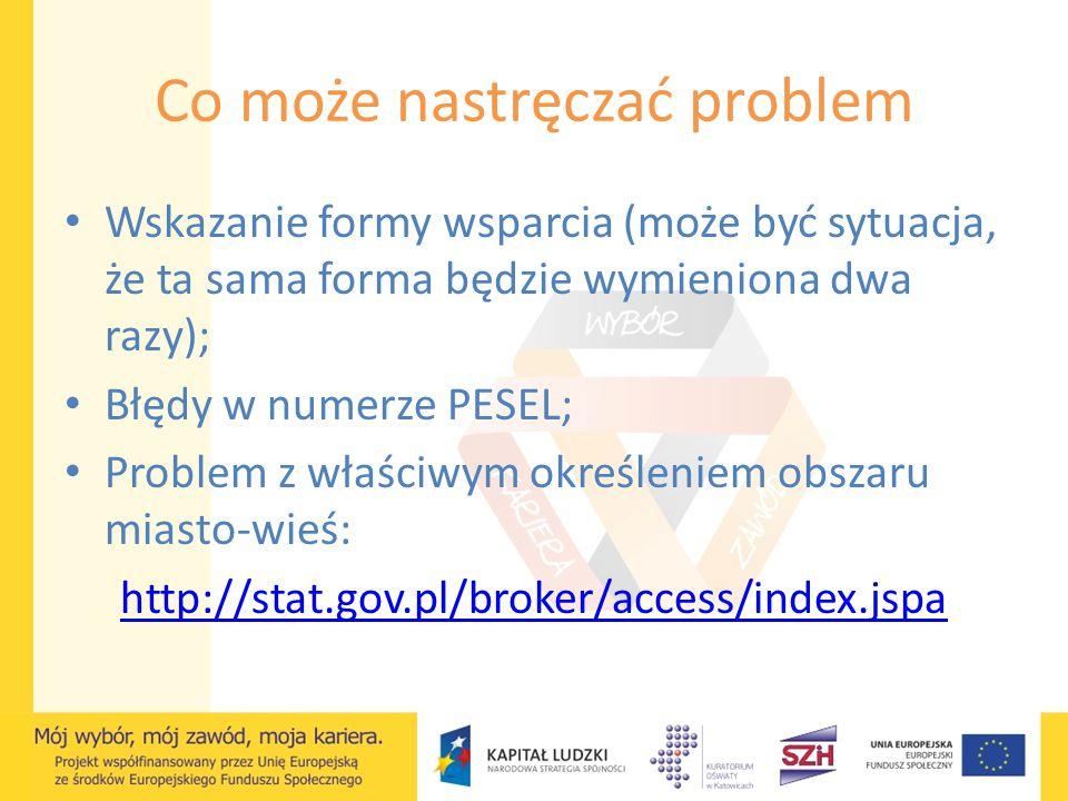 Co może nastręczać problem Wskazanie formy wsparcia (może być sytuacja, że ta sama forma będzie wymieniona dwa razy); Błędy w numerze PESEL; Problem z
