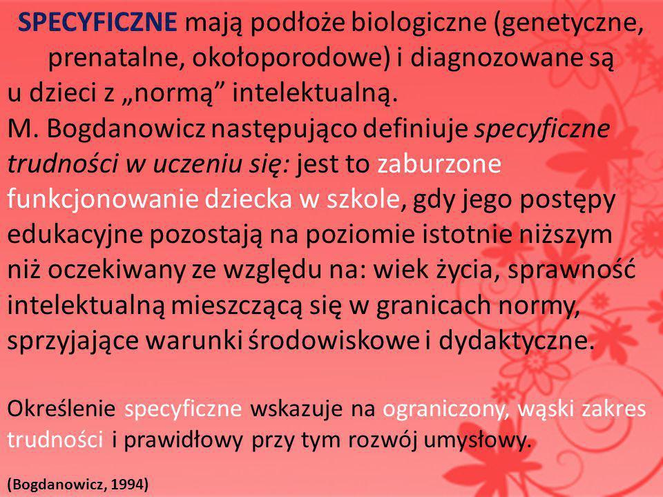 """SPECYFICZNE mają podłoże biologiczne (genetyczne, prenatalne, okołoporodowe) i diagnozowane są u dzieci z """"normą"""" intelektualną. M. Bogdanowicz następ"""