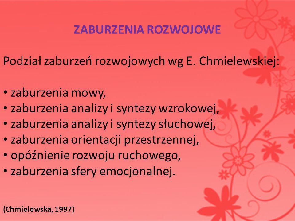 ZABURZENIA ROZWOJOWE Podział zaburzeń rozwojowych wg E. Chmielewskiej: zaburzenia mowy, zaburzenia analizy i syntezy wzrokowej, zaburzenia analizy i s