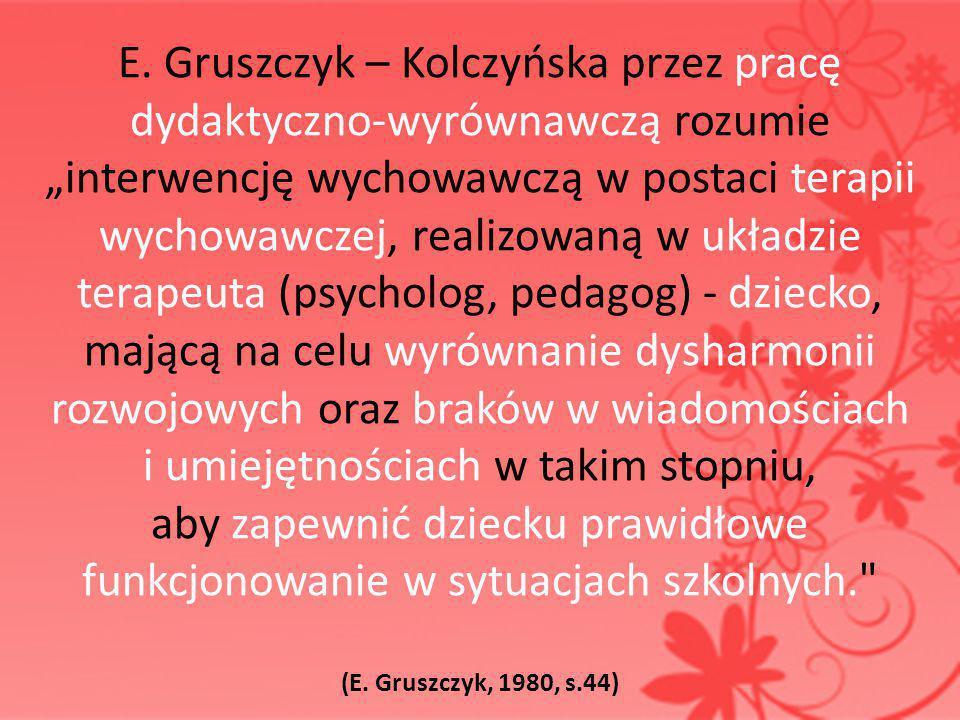 """E. Gruszczyk – Kolczyńska przez pracę dydaktyczno-wyrównawczą rozumie """"interwencję wychowawczą w postaci terapii wychowawczej, realizowaną w układzie"""
