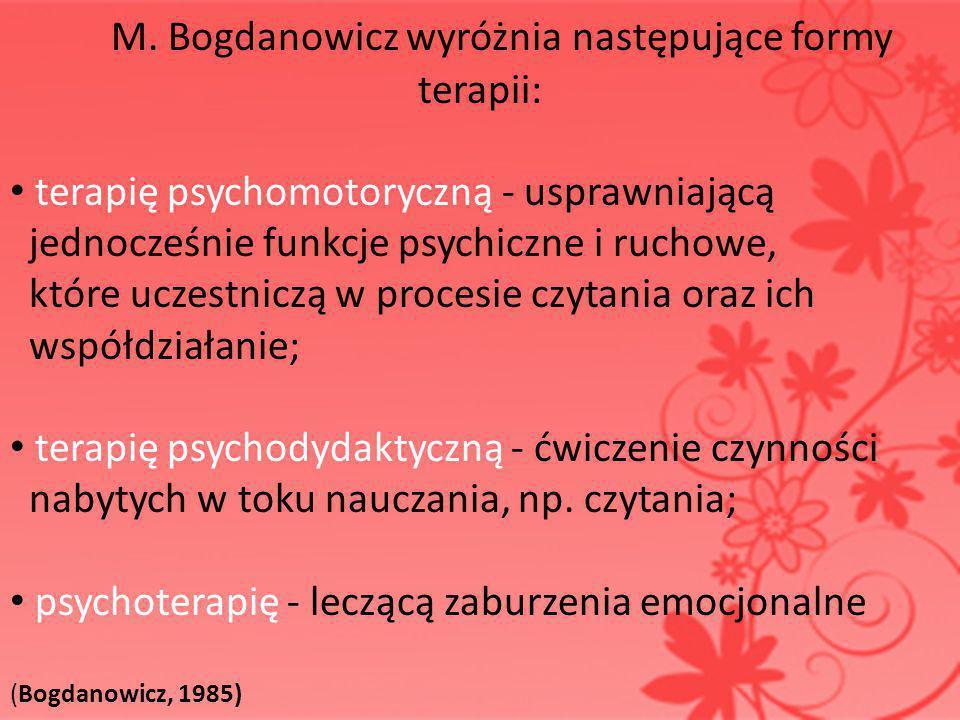 M. Bogdanowicz wyróżnia następujące formy terapii: terapię psychomotoryczną - usprawniającą jednocześnie funkcje psychiczne i ruchowe, które uczestnic
