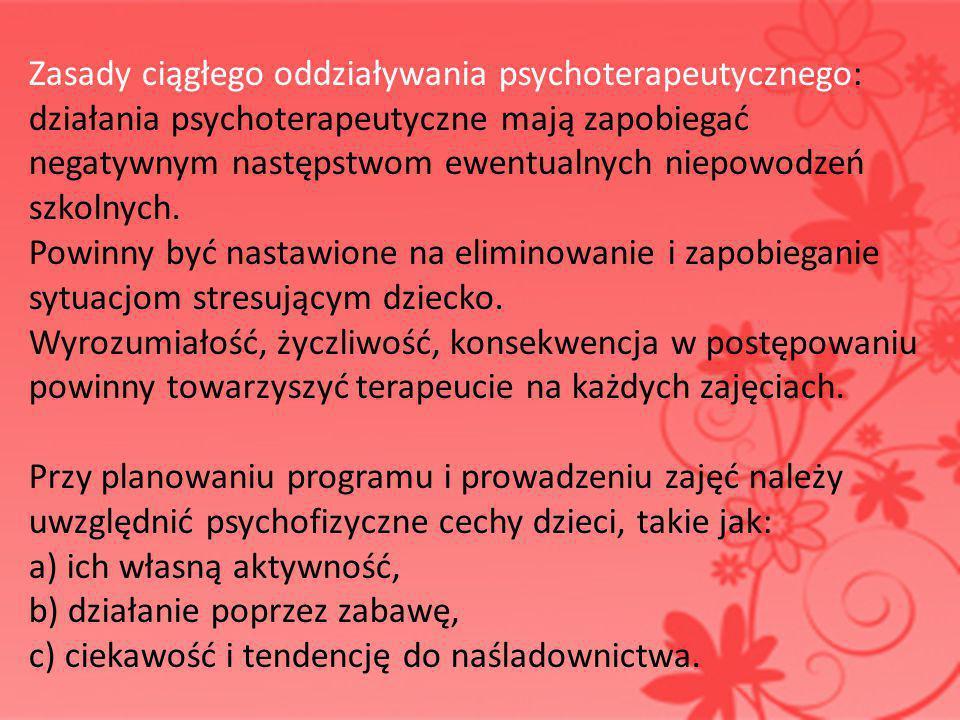 Zasady ciągłego oddziaływania psychoterapeutycznego: działania psychoterapeutyczne mają zapobiegać negatywnym następstwom ewentualnych niepowodzeń szk