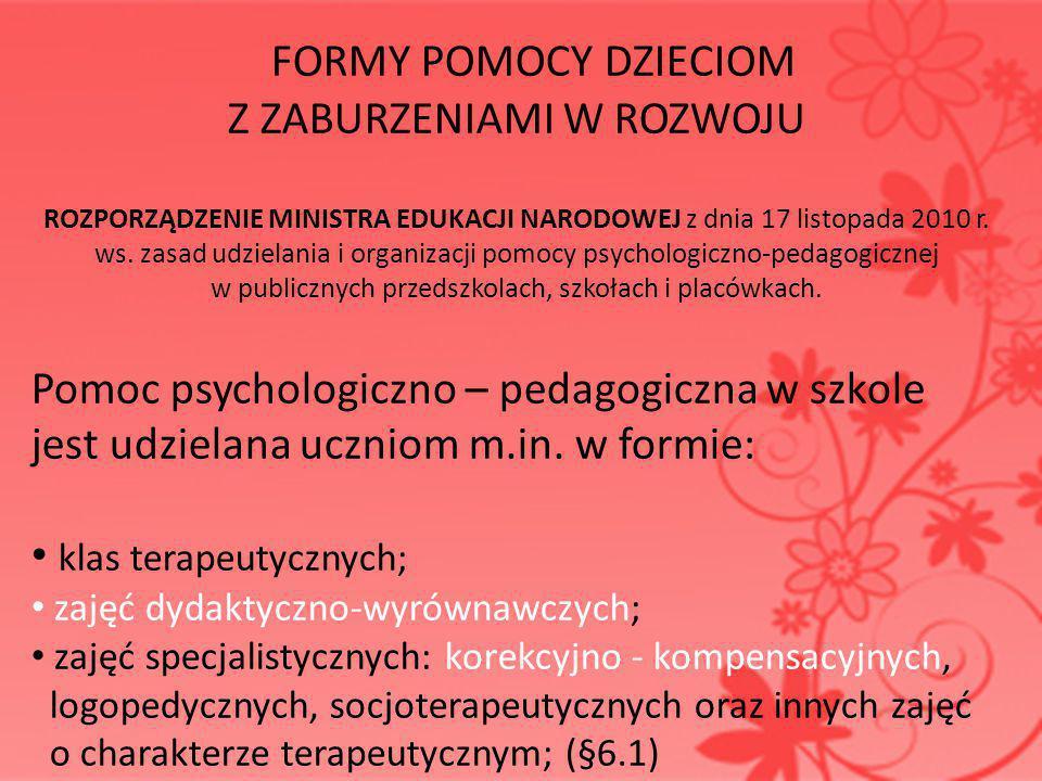 FORMY POMOCY DZIECIOM Z ZABURZENIAMI W ROZWOJU ROZPORZĄDZENIE MINISTRA EDUKACJI NARODOWEJ z dnia 17 listopada 2010 r. ws. zasad udzielania i organizac