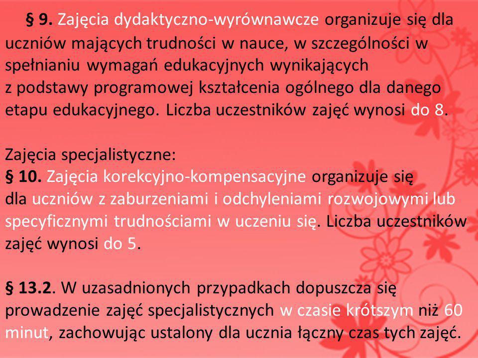 § 9. Zajęcia dydaktyczno-wyrównawcze organizuje się dla uczniów mających trudności w nauce, w szczególności w spełnianiu wymagań edukacyjnych wynikają