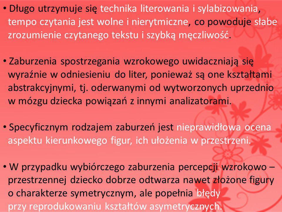 Długo utrzymuje się technika literowania i sylabizowania, tempo czytania jest wolne i nierytmiczne, co powoduje słabe zrozumienie czytanego tekstu i s