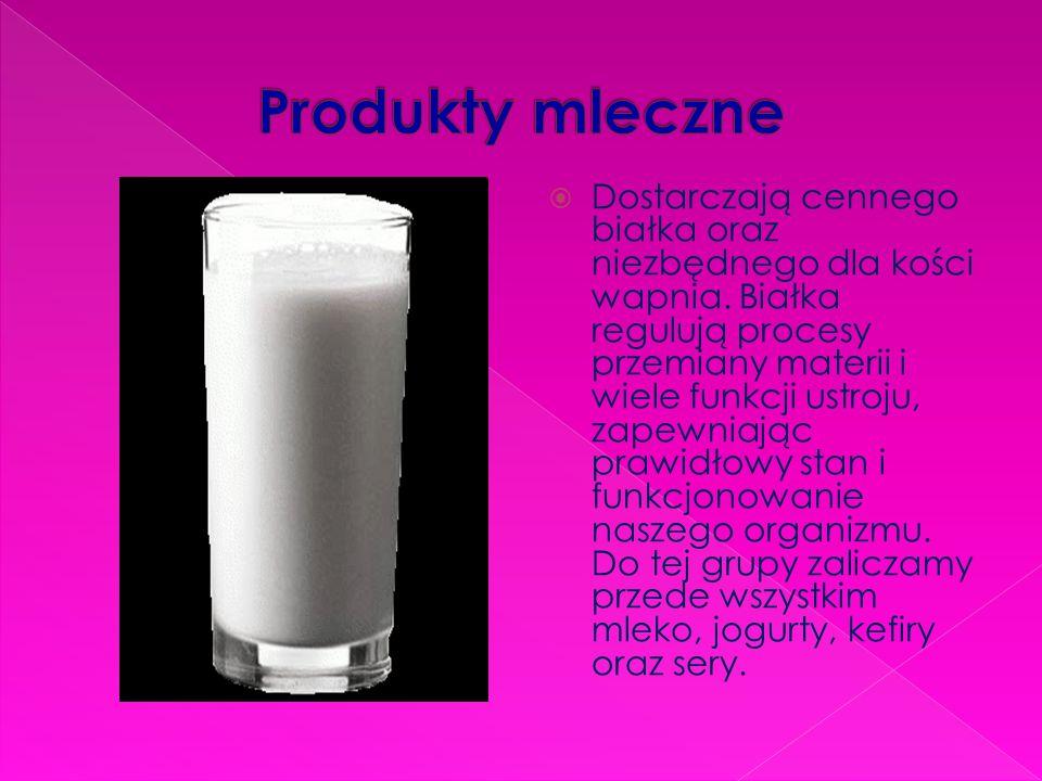  Dostarczają cennego białka oraz niezbędnego dla kości wapnia. Białka regulują procesy przemiany materii i wiele funkcji ustroju, zapewniając prawidł
