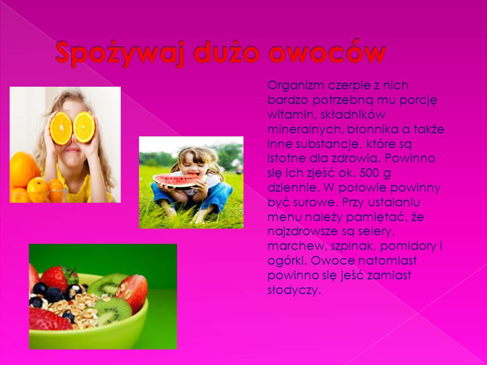 Organizm czerpie z nich bardzo potrzebną mu porcję witamin, składników mineralnych, błonnika a także inne substancje, które są istotne dla zdrowia.