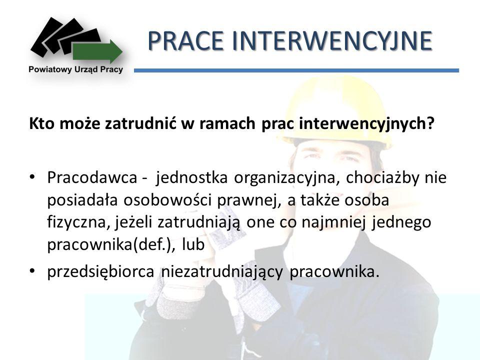 PRACE INTERWENCYJNE Kto może zatrudnić w ramach prac interwencyjnych.