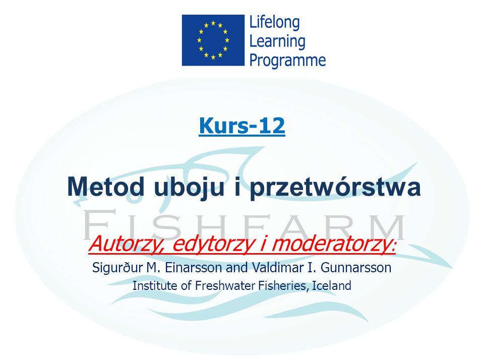Kurs-12 Metod uboju i przetwórstwa Autorzy, edytorzy i moderatorzy : Sigurður M. Einarsson and Valdimar I. Gunnarsson Institute of Freshwater Fisherie