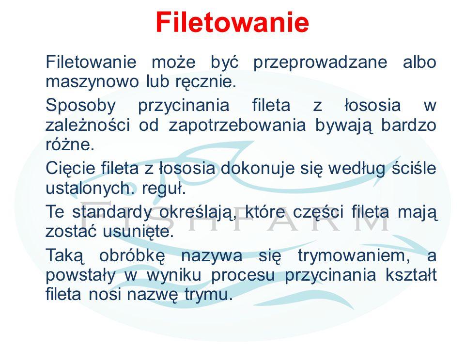 Filetowanie Filetowanie może być przeprowadzane albo maszynowo lub ręcznie. Sposoby przycinania fileta z łososia w zależności od zapotrzebowania bywaj