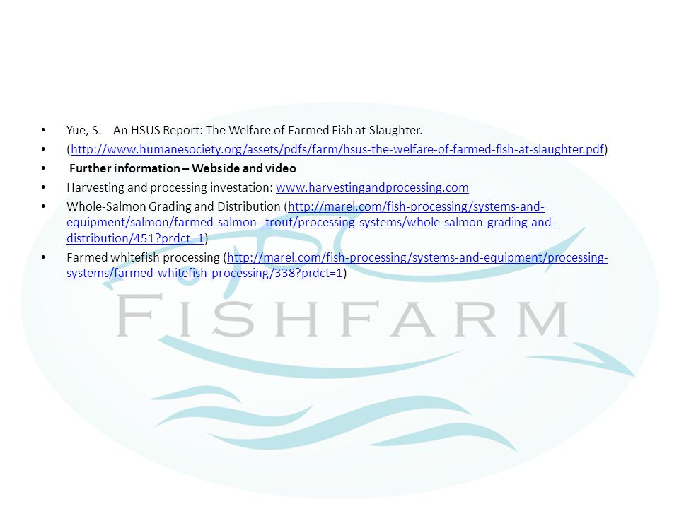 Yue, S. An HSUS Report: The Welfare of Farmed Fish at Slaughter.