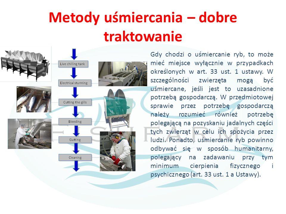Metody uboju Uderzenie w głowę ryby - powodując wstrząs mózgu i zaburzenia czynności mózgu Znieczulaniu ryb eugenolem (główny składnik goździkowego olejku eterycznego).