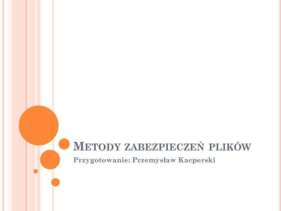 M ETODY ZABEZPIECZEŃ PLIKÓW Przygotowanie: Przemysław Kacperski