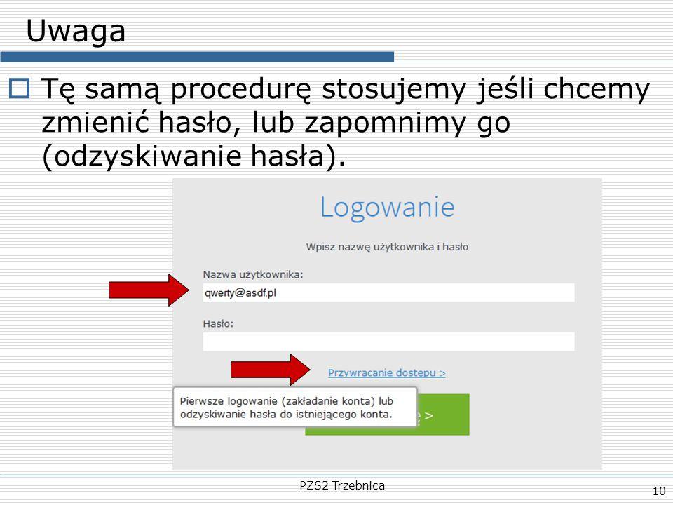 PZS2 Trzebnica 10 Uwaga  Tę samą procedurę stosujemy jeśli chcemy zmienić hasło, lub zapomnimy go (odzyskiwanie hasła).