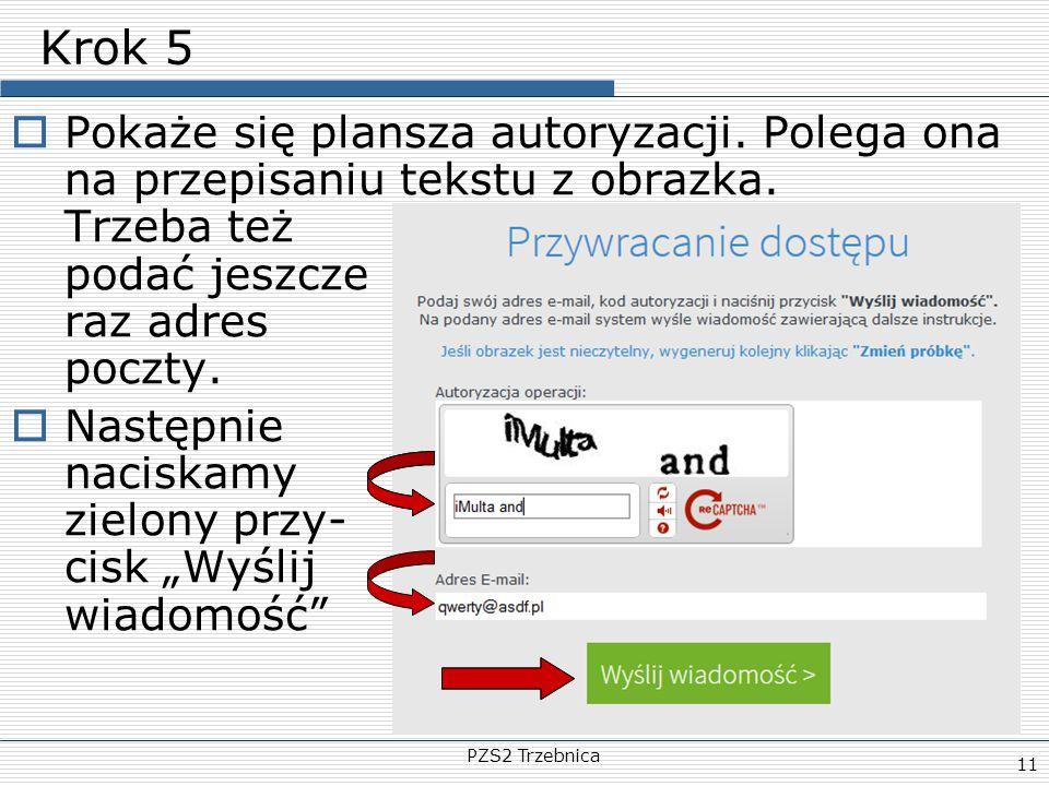 PZS2 Trzebnica 11 Krok 5  Pokaże się plansza autoryzacji. Polega ona na przepisaniu tekstu z obrazka. Trzeba też podać jeszcze raz adres poczty.  Na