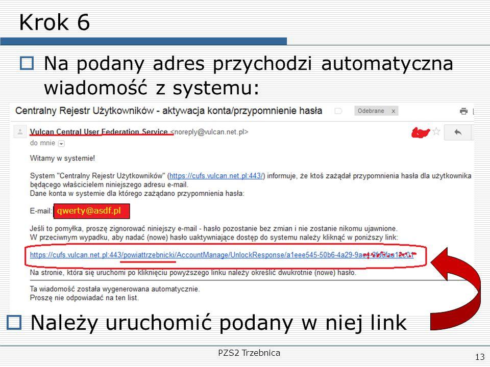 PZS2 Trzebnica 13 Krok 6  Na podany adres przychodzi automatyczna wiadomość z systemu:  Należy uruchomić podany w niej link qwerty@asdf.pl
