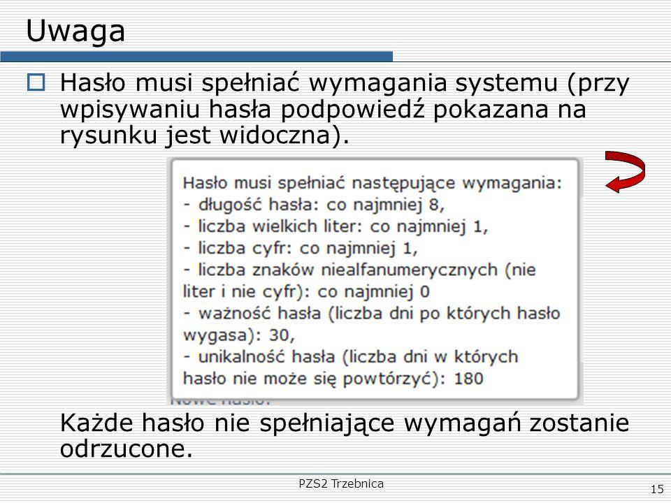 PZS2 Trzebnica 15 Uwaga  Hasło musi spełniać wymagania systemu (przy wpisywaniu hasła podpowiedź pokazana na rysunku jest widoczna). Każde hasło nie