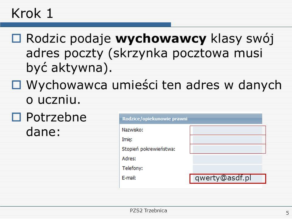 PZS2 Trzebnica 5 Krok 1  Rodzic podaje wychowawcy klasy swój adres poczty (skrzynka pocztowa musi być aktywna).  Wychowawca umieści ten adres w dany