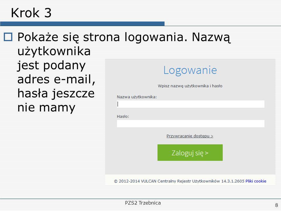 PZS2 Trzebnica 8 Krok 3  Pokaże się strona logowania. Nazwą użytkownika jest podany adres e-mail, hasła jeszcze nie mamy