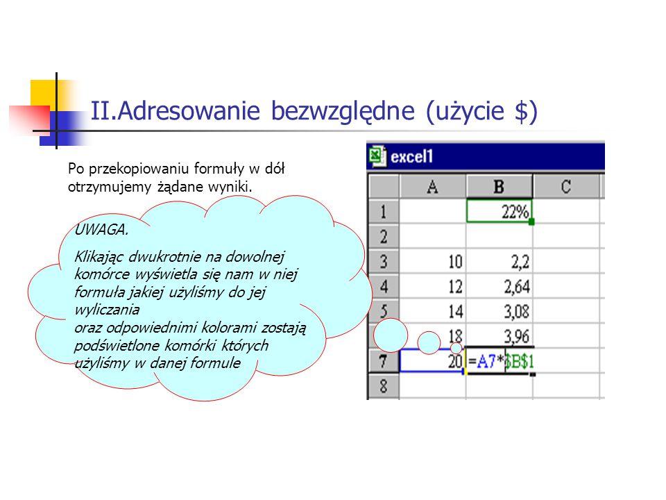 II.Adresowanie bezwzględne (użycie $) Po przekopiowaniu formuły w dół otrzymujemy żądane wyniki.