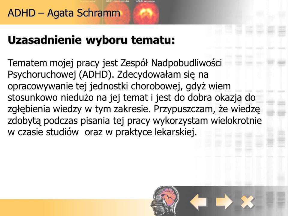 ADHD – Agata Schramm Diagnostyka:  wywiad  obserwacje zachowania pacjenta  testy  elektroniczny pomiar ruchów dłoni lub częstości i szybkości ruchów gałek ocznych  komputerowy test uwagi ciągłej