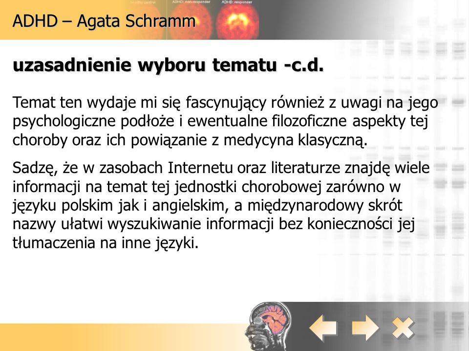ADHD – Agata Schramm uzasadnienie wyboru tematu -c.d. Temat ten wydaje mi się fascynujący również z uwagi na jego psychologiczne podłoże i ewentualne