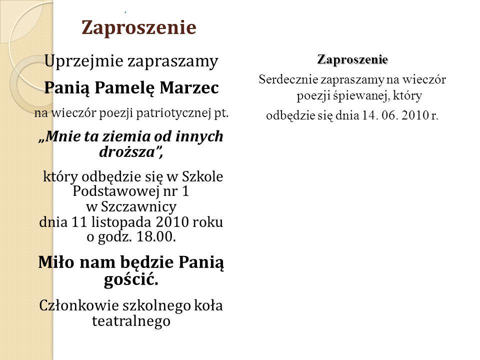 """Zaproszenie Uprzejmie zapraszamy Panią Pamelę Marzec na wieczór poezji patriotycznej pt. """"Mnie ta ziemia od innych droższa"""", który odbędzie się w Szko"""