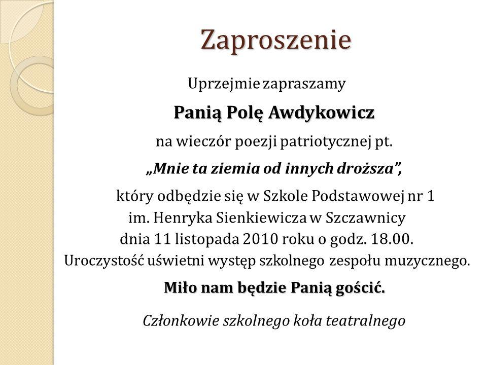 """Zaproszenie Uprzejmie zapraszamy Panią Polę Awdykowicz na wieczór poezji patriotycznej pt. """"Mnie ta ziemia od innych droższa"""", który odbędzie się w Sz"""
