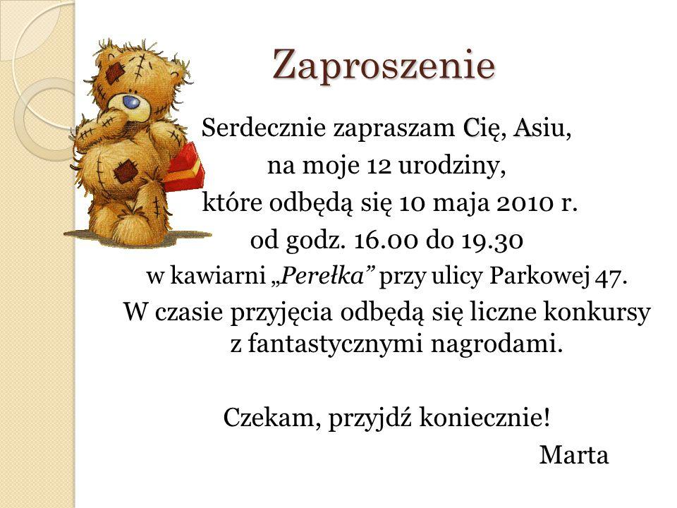"""Zaproszenie CA Serdecznie zapraszam Cię, Asiu, na moje 12 urodziny, które odbędą się 10 maja 2010 r. od godz. 16.00 do 19.30 w kawiarni """"Perełka"""" przy"""