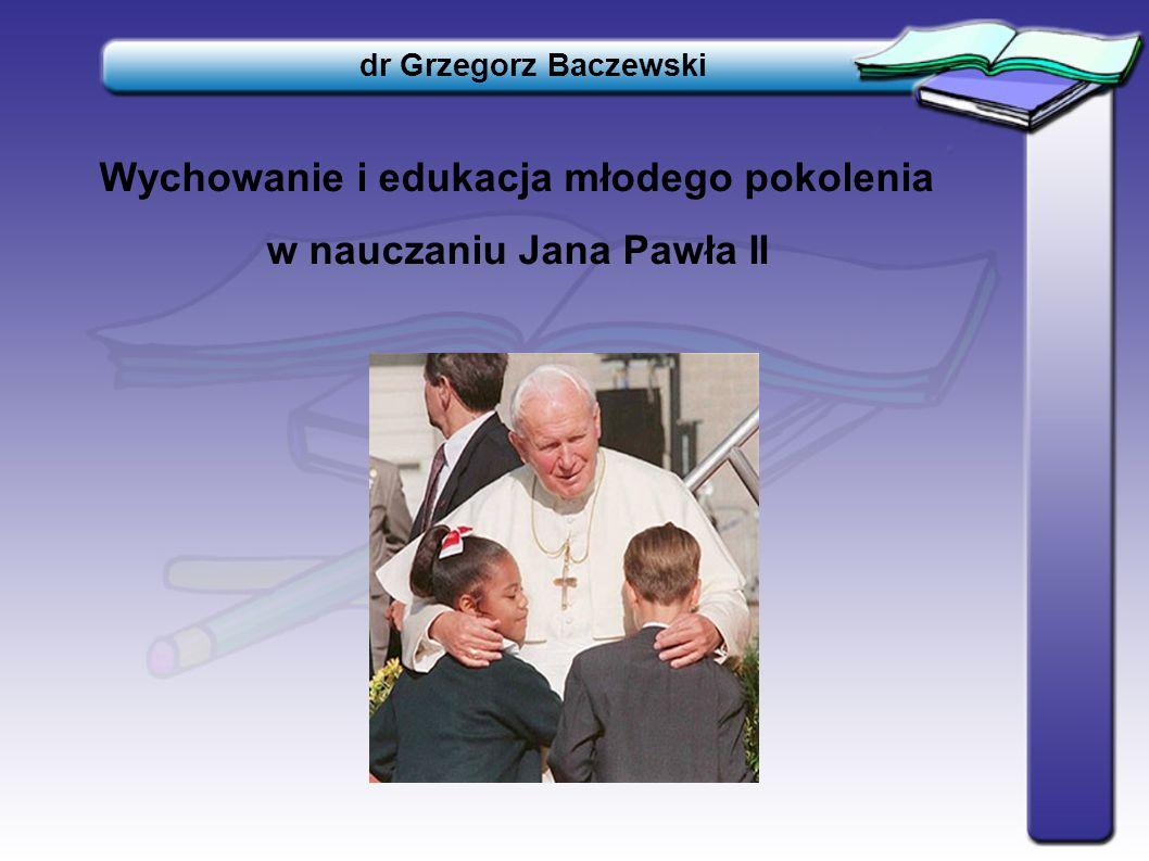 Rola wychowawców i nauczycieli Według Jana Pawła II, wychowawcy, nauczyciele mają trudną i odpowiedzialną misję, choć zarazem bardzo wzniosłą (Por.