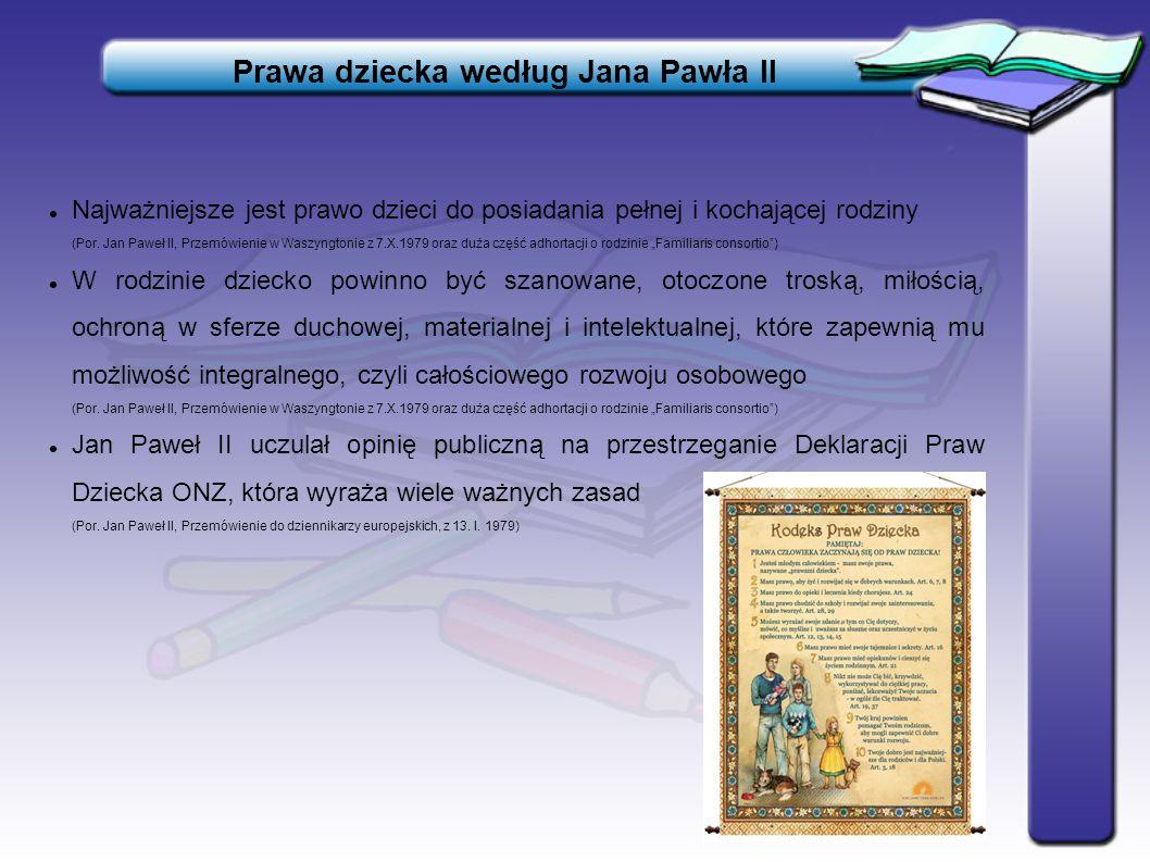 Najważniejsze jest prawo dzieci do posiadania pełnej i kochającej rodziny (Por. Jan Paweł II, Przemówienie w Waszyngtonie z 7.X.1979 oraz duża część a
