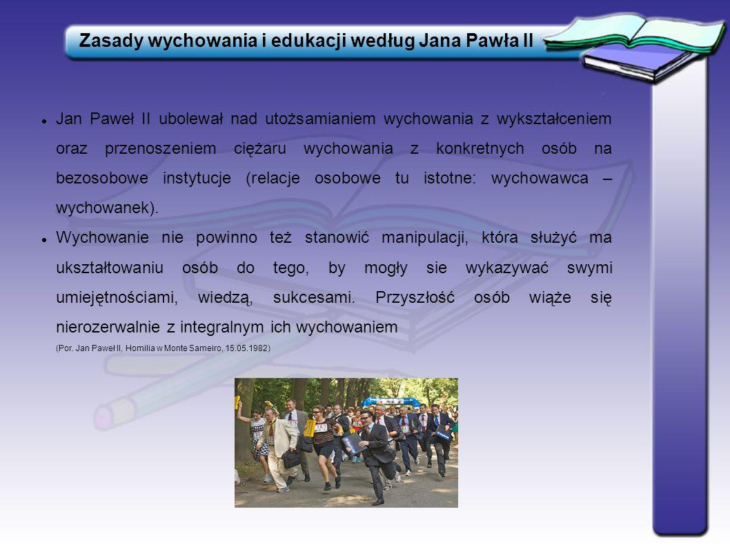 Szkoła Najważniejsze środowiska wychowawcze Jan Paweł II akcentował, iż rodzice mają prawo wyboru szkoły dla swoich dzieci zgodnie ze swoimi przekonaniami, zaś państwo powinno ich w tym wspierać (Por.