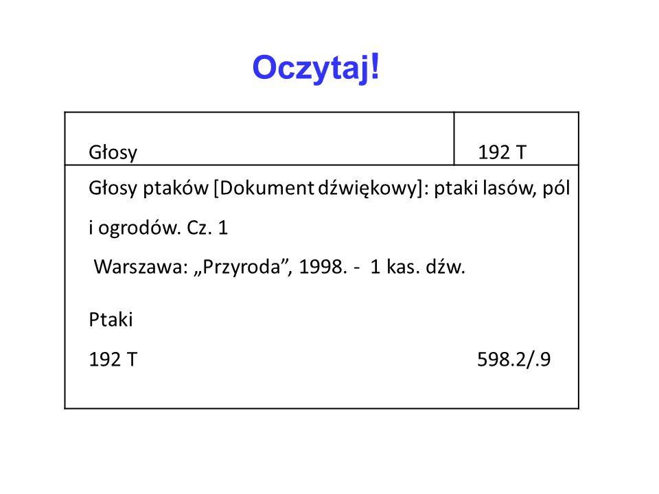 """Oczytaj ! Głosy192 T Głosy ptaków [Dokument dźwiękowy]: ptaki lasów, pól i ogrodów. Cz. 1 Warszawa: """"Przyroda"""", 1998. - 1 kas. dźw. Ptaki 192 T 598.2/"""