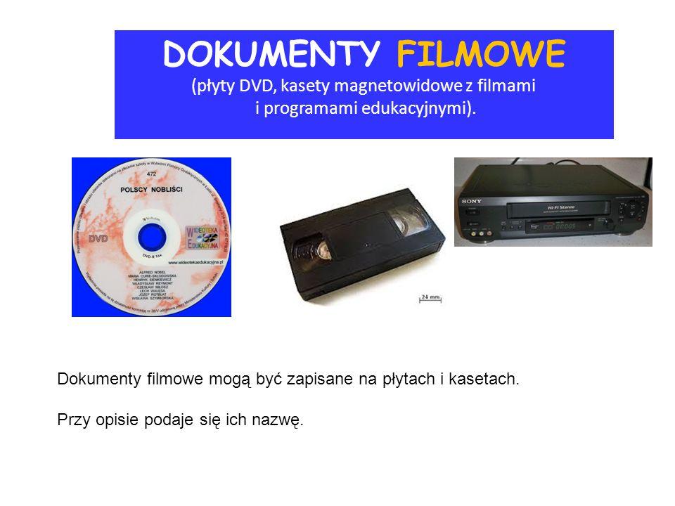 DOKUMENTY FILMOWE (płyty DVD, kasety magnetowidowe z filmami i programami edukacyjnymi). Dokumenty filmowe mogą być zapisane na płytach i kasetach. Pr