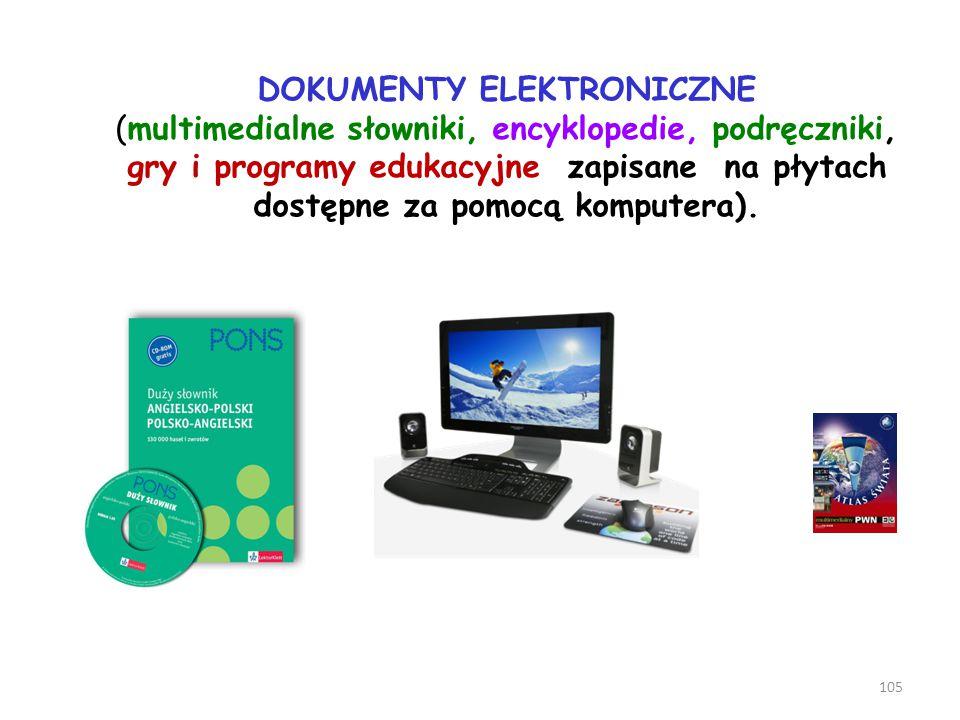105 DOKUMENTY ELEKTRONICZNE (multimedialne słowniki, encyklopedie, podręczniki, gry i programy edukacyjne zapisane na płytach dostępne za pomocą kompu