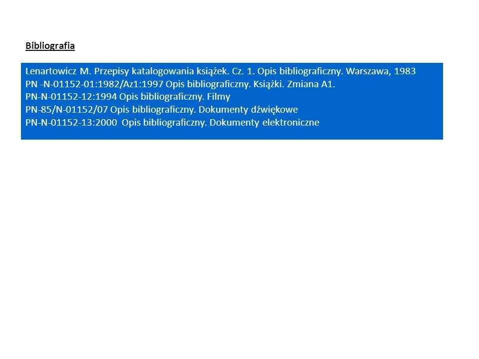 Bibliografia Lenartowicz M. Przepisy katalogowania książek. Cz. 1. Opis bibliograficzny. Warszawa, 1983 PN -N-01152-01:1982/Az1:1997 Opis bibliografic