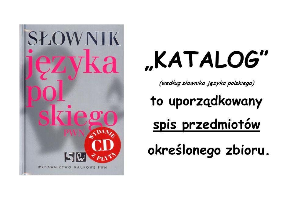 """""""KATALOG"""" (według słownika języka polskiego) to uporządkowany spis przedmiotów określonego zbioru."""