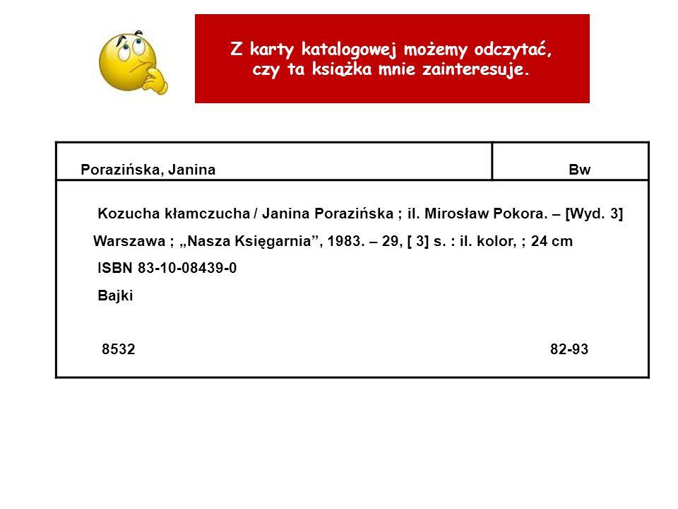 Z karty katalogowej możemy odczytać, czy ta książka mnie zainteresuje. Porazińska, JaninaBw Kozucha kłamczucha / Janina Porazińska ; il. Mirosław Poko